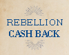 Rebellion Cash Back