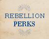 Rebellion Perks