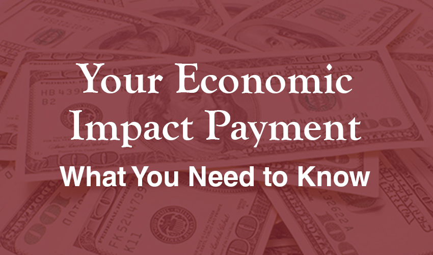 Your Economic Impact Payment - What You Need to Know