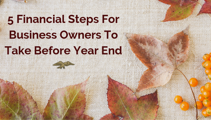 5 Financial Steps For Business Owners To Take Before Year End
