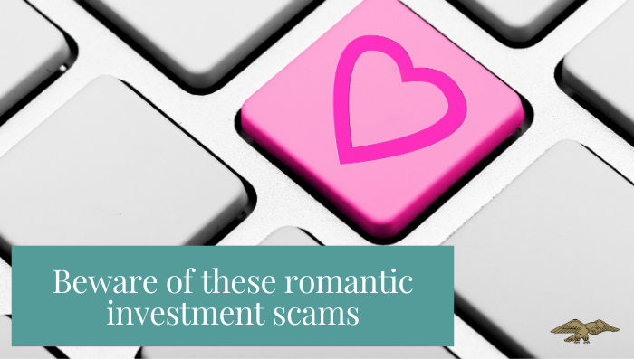Scam of the Week: Romantic Investment Scams