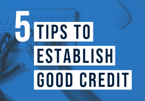 5 Tips to Establish Good Credit