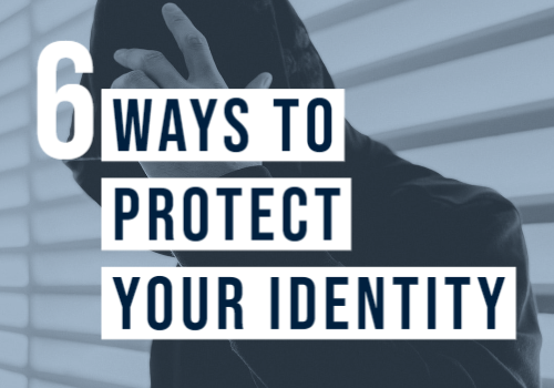 6 Ways You Can Protect Your Identity