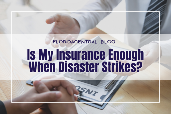Is My Insurance Enough When Disaster Strikes?