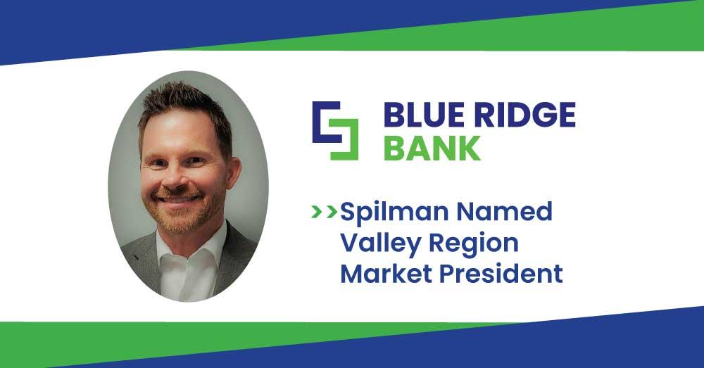 Spilman Named Valley Region Market President