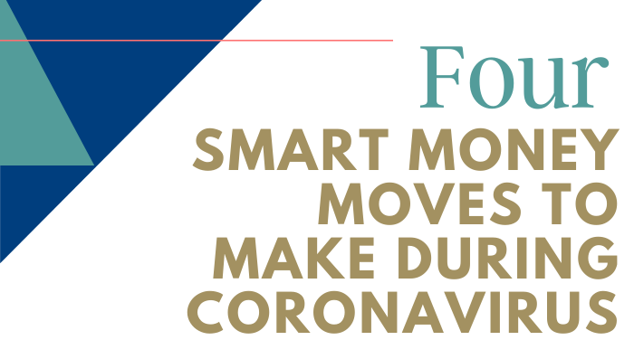 4 Smart Money Moves to Make During Coronavirus