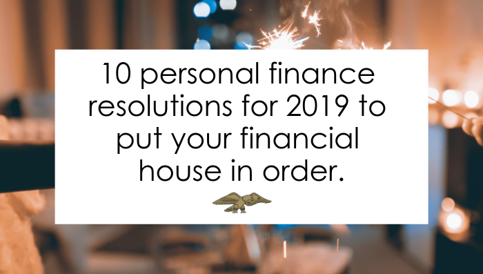 10 Personal Finance Resolutions for 2019 to Put your Financial House in Order