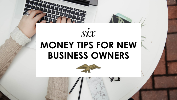 Starting a New Business: 6 Top Money Tips For New Business Owners