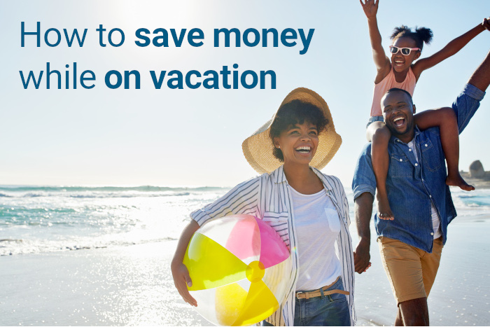 How To Save Money While On Vacation