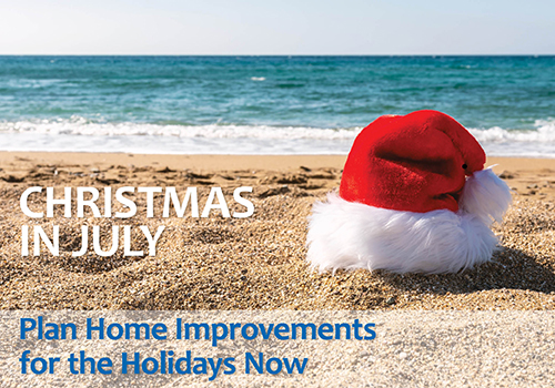 Christmas in July: The Perfect Time to Improve Your Home for the Holidays!
