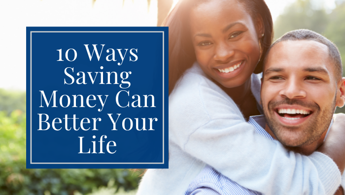 10 Ways Saving Money Can Better Your Life