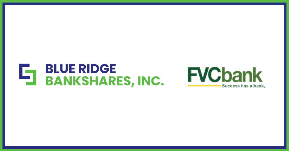 Blue Ridge Bankshares, Inc. and FVCBankcorp, Inc. Announce Transformational Combination to Create a Top-Performing Financial Institution