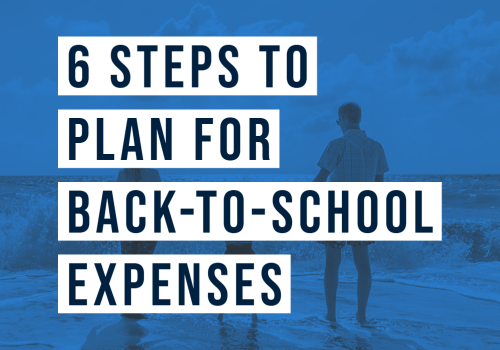 6 Steps to Plan for Back-to-School Expenses