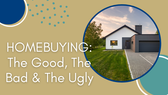 Homebuying: The Good, The Bad and The Ugly