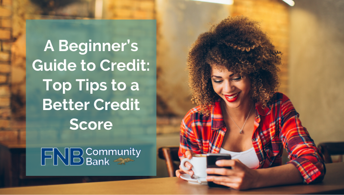 A Beginner's Guide to Credit: Top Tips to a Better Credit Score