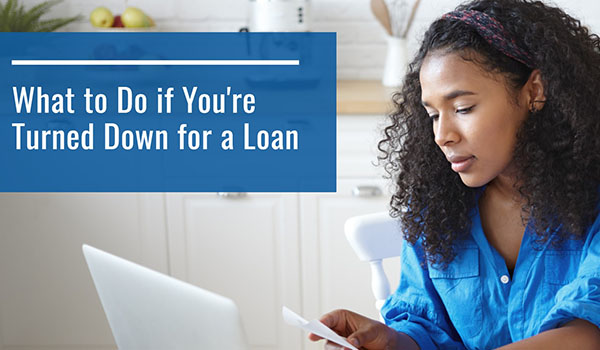 What to do if you're turned down for a loan