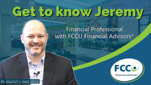 Get to know Jeremy, Financial Professional with FCCU Financial Advisors*