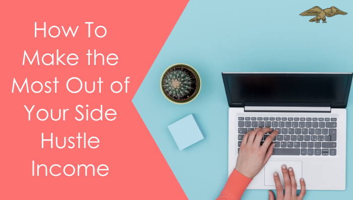 How To Make the Most Out of Your Side Hustle Income